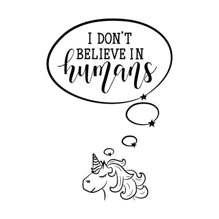 I dont believe in humans. Funny lettering. Inspirational and funny quotes. Can be used for prints bags, t-shirts, posters, cards.