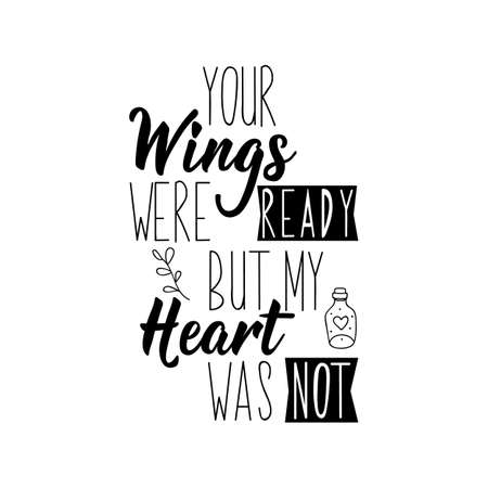 Your wings were ready but my heart was not. Funny lettering. Inspirational and funny quotes. Can be used for prints bags, t-shirts, posters, cards.