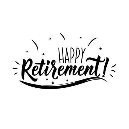 Happy Retirement. Positive printable sign. Lettering. calligraphy vector illustration.