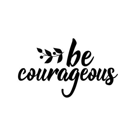 Be courageous. Lettering. Hand drawn vector illustration. element for flyers, banner and posters. Modern calligraphy. Vectores