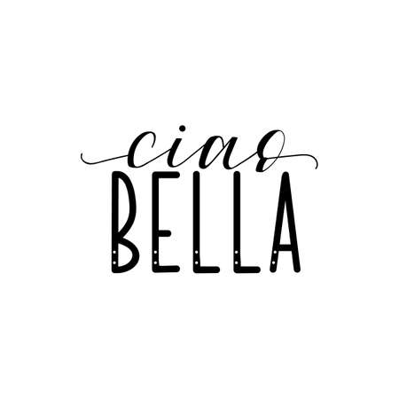 Ciao bella. Lettering. Translation from Italian - Hello beautiful. Modern vector brush calligraphy. Ink illustration
