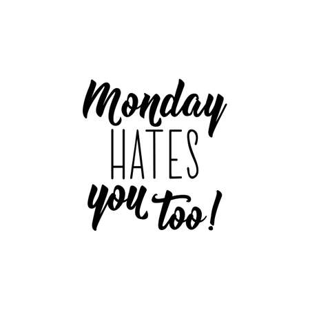 Monday hates you too. Funny lettering. Inspirational and funny quotes. Can be used for prints bags, t-shirts, posters, cards. Vettoriali