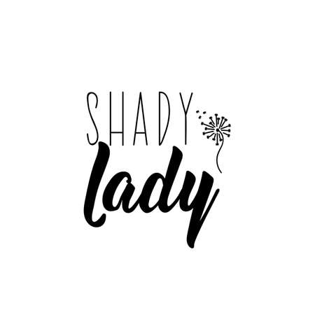 Shady lady. Funny lettering. Inspirational and funny quotes. Can be used for prints bags, t-shirts, posters, cards.