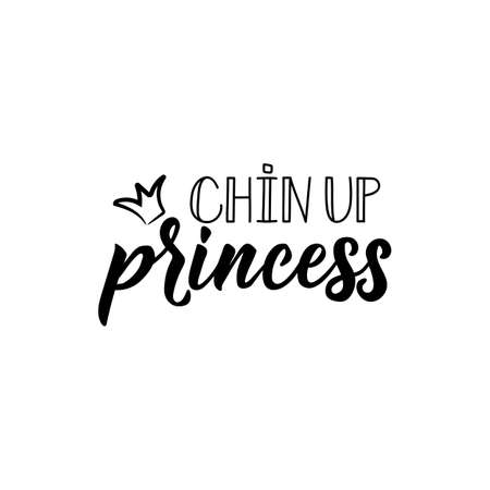 Chin Up Princess. lettering. Inspirational and funny quotes. Can be used for prints bags, t-shirts, posters, cards. Feminist quote. Vector illustration 일러스트
