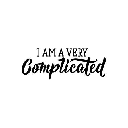 i am a very complicated. Funny lettering. Inspirational and funny quotes. Can be used for prints bags, t-shirts, posters, cards.