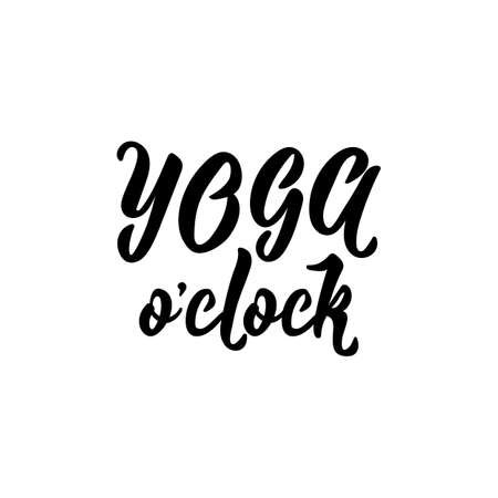 Yoga o'clock. lettering. Inspirational quotes. Can be used for prints bags, t-shirts, posters, cards