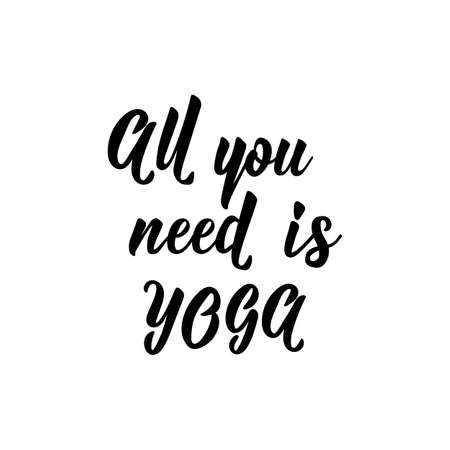 All you need is Yoga. lettering. Inspirational quotes. Can be used for prints bags, t-shirts, posters, cards
