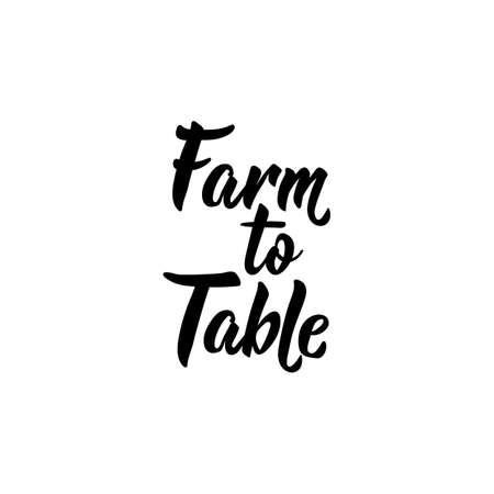 Farm to table. Lettering. Ink illustration. Modern brush calligraphy. Isolated on white background