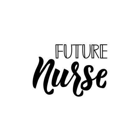 Future nurse. Lettering. Ink illustration. Modern brush calligraphy. Isolated on white background