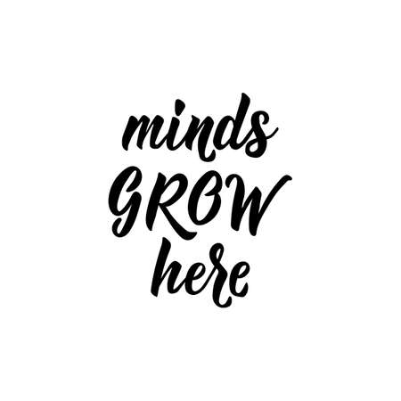 Minds grow here. Lettering. Ink illustration. Modern brush calligraphy. Isolated on white background