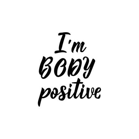 I am body positive. Lettering. Vector hand drawn motivational and inspirational quote. Calligraphic poster.