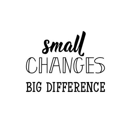 Small changes big difference. Lettering. Ink illustration. Modern brush calligraphy. Isolated on white background