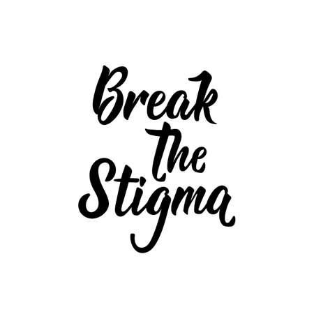Break the stigma. Lettering. Ink illustration. Modern brush calligraphy. Isolated on white background