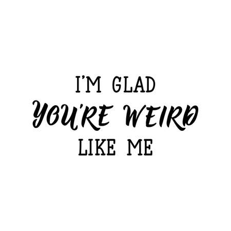 im glad youre weird like me.Lettering. Ink illustration. Modern brush calligraphy. Isolated on white background