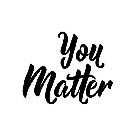 You matter. Lettering. Ink illustration. Modern brush calligraphy. Isolated on white background  イラスト・ベクター素材