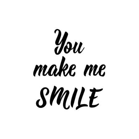 You make me smile. Lettering. Ink illustration. Modern brush calligraphy. Isolated on white background