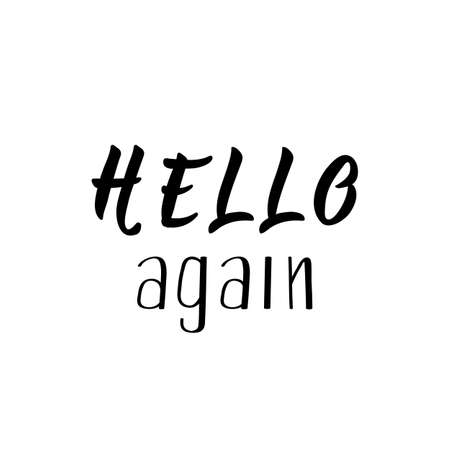 Hello again. Lettering. Ink illustration. Modern brush calligraphy. Isolated on white background