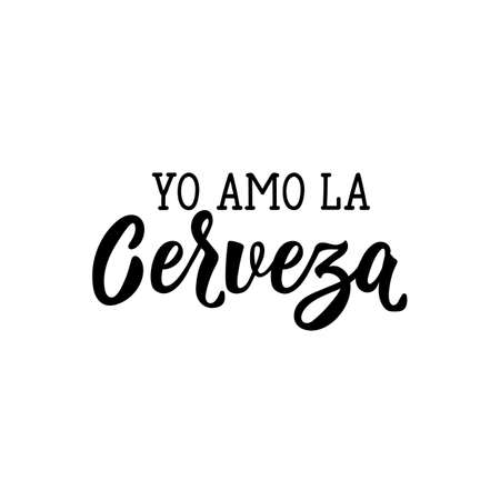 Yo Amo la Cerveza. Lettering. Translation from Spanish -I Love Beer. Modern vector brush calligraphy. Ink illustration