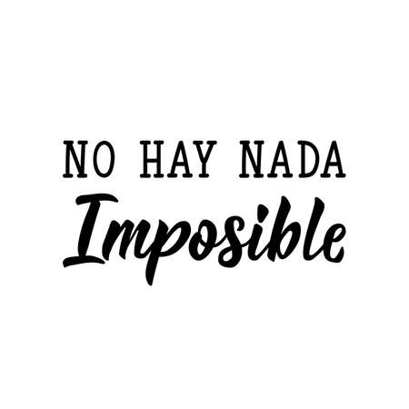 No Hay Nada Imposible. Lettering. Translation from Spanish - There Is Nothing Impossible. Modern vector brush calligraphy. Ink illustration