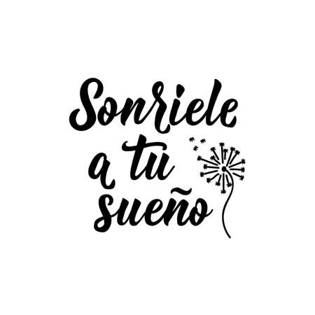 Sonriele a tu sueno. Lettering. Translation from Spanish - Smile to your dream. Modern vector brush calligraphy. Ink illustration Illustration