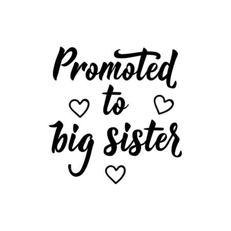 Promoted to big sister. Lettering. Ink illustration. Modern brush calligraphy Isolated on white background