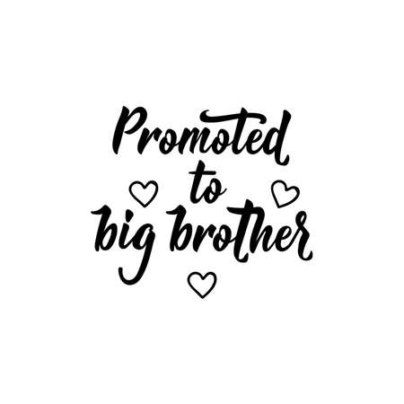 Promoted to big brother. Lettering. Ink illustration. Modern brush calligraphy Isolated on white background