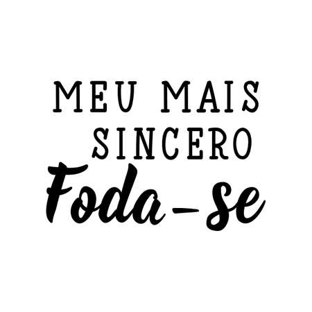 Meu mais sincero foda-se. Brazilian Lettering. Translation from Portuguese - My most sincere fuck. Modern vector brush calligraphy. Ink illustration