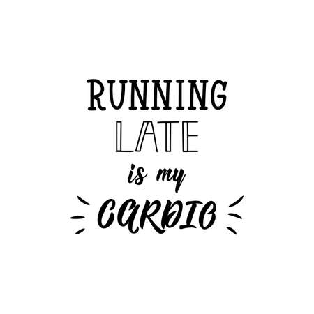 Running late is my cardio. Lettering. Vector illustration. Perfect design for greeting cards, posters, T-shirts, banners print invitations.