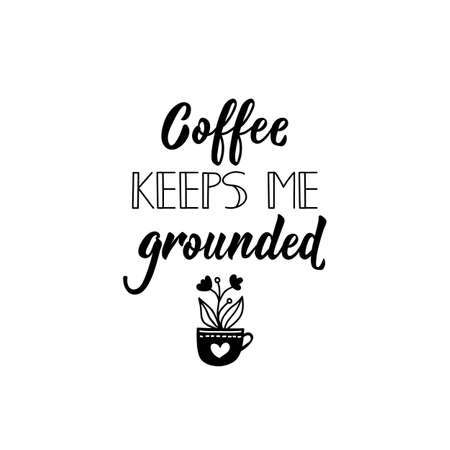Coffee Keeps Me Grounded. Lettering. Vector illustration. Perfect design for greeting cards, posters, T-shirts, banners print invitations.