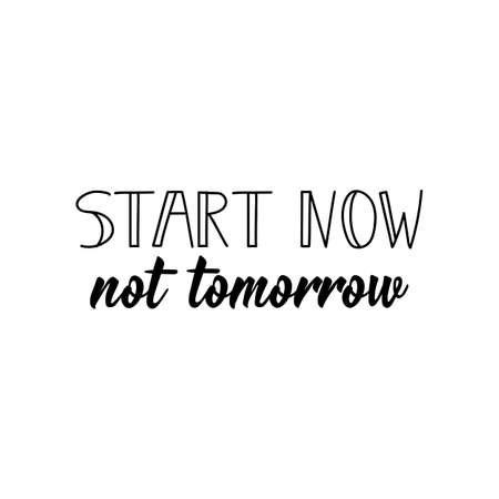 Start now, not tomorrow. Lettering. Vector illustration. Perfect design for greeting cards, posters, T-shirts, banners print invitations. Sport gym, fitness label Illusztráció