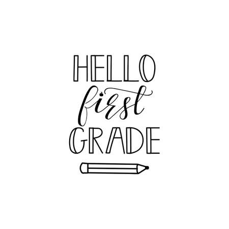 Hello first grade. Lettering. Vector illustration. Perfect design for greeting cards, posters, T-shirts, banners print invitations.