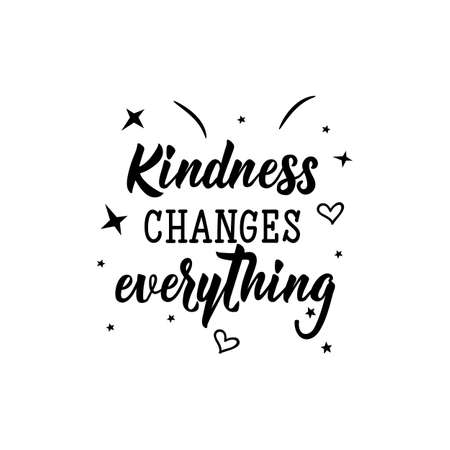 Kindness changes everything. Lettering. Vector illustration. Perfect design for greeting cards, posters, T-shirts, banners print invitations.