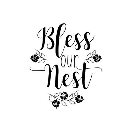 Bless our nest. Lettering. Vector illustration. Perfect design for greeting cards, posters, T-shirts, banners print invitations.
