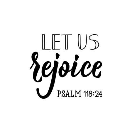 Let us rejoice. Religious quote. Bible. Lettering. Vector illustration. Perfect design for greeting cards, posters, T-shirts banners print invitations