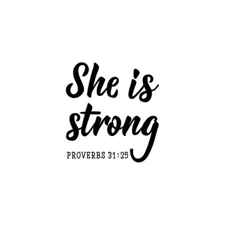 She is strong. Religious quote. Bible. Lettering. Vector illustration. Perfect design for greeting cards, posters, T-shirts banners print invitations