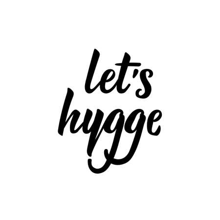 Lets hygge. Lettering. Vector illustration. Perfect design for greeting cards, posters, T-shirts, banners print invitations
