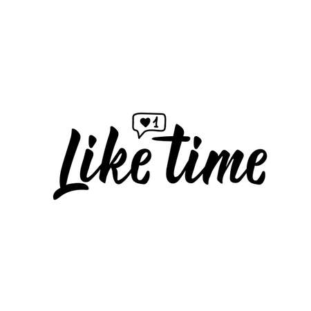 Like time. Lettering. Vector illustration. Perfect design for greeting cards, posters, T-shirts, banners print invitations