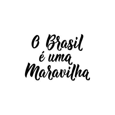 O Brasil e uma Maravilha. Brazilian Lettering. Translation from Portuguese: Brazil is a wonder. Modern vector brush calligraphy. Ink illustration