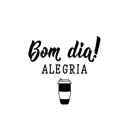 Bom dia, alegria. Brazilian Lettering. Translation from Portuguese - Have a good day. Joy. Modern vector brush calligraphy. Ink illustration