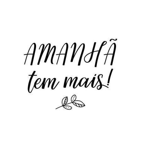 Brazilian Lettering. Translation from Portuguese - Tomorrow there is more. Modern vector brush calligraphy. Ink illustration
