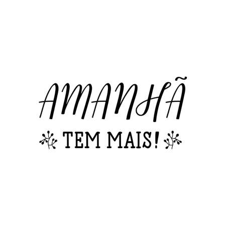 Brazilian Lettering. Translation from Portuguese - Tomorrow there is more. Modern vector brush calligraphy. Ink illustration 写真素材 - 129987994