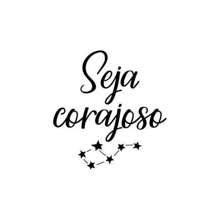 Seja corajoso. Brazilian Lettering. Translation from Portuguese -Be brave. Modern vector brush calligraphy. Ink illustration
