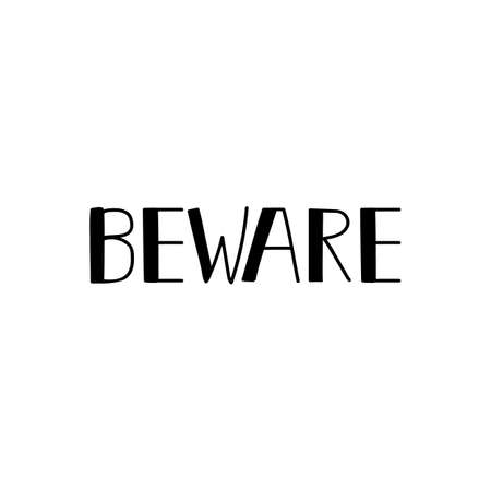 Beware. Lettering. Vector illustration. design for greeting cards, posters, T-shirts banners print invitations Standard-Bild - 132369840
