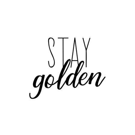 Stay golden. Lettering. Vector illustration. design for greeting cards, posters, T-shirts, banners print invitations Standard-Bild - 132369841