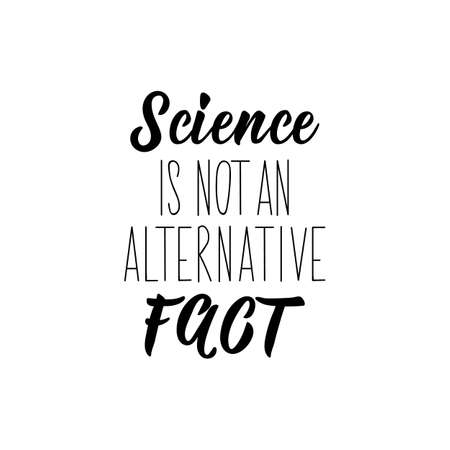 Science is not an alternative fact. Lettering. Vector illustration. Perfect design for greeting cards, posters, T-shirts, banners print invitations Vettoriali