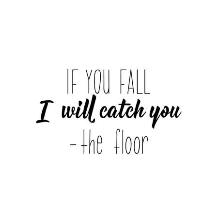 If you fall I will catch you - the floor. Vector illustration. Perfect design for greeting cards, posters T-shirts banners print invitations. Funny lettering.