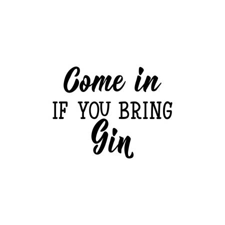 Come in if you bring gin. Vector illustration. Perfect design for greeting cards, posters T-shirts banners print invitations. Funny lettering. Standard-Bild - 132591744