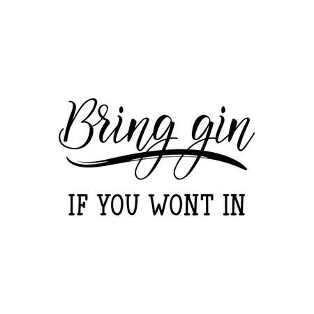 Bring gin if you wont in. Vector illustration. Perfect design for greeting cards, posters T-shirts banners print invitations. Funny lettering. Standard-Bild - 132592257