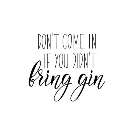 Dont come in if you didnt bring gin. Vector illustration. Perfect design for greeting cards, posters T-shirts banners print invitations. Funny lettering. Standard-Bild - 132652989