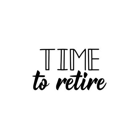 Time to retire. Lettering. Inspirational quotes. Can be used for prints bags, t-shirts, posters, cards